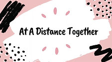 At A Distance Together Creative Task 9