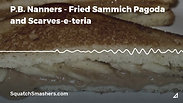 PB Nanners Fried Sammich Pagoda and Scarves-e-teria