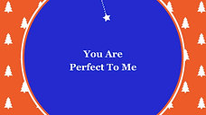 You Are Perfect To Me