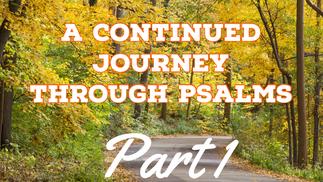 A Continue Journey Through Psalms: Part 1