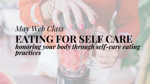 May Web Class: Eating for Self Care