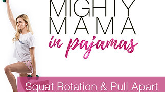Squat Rotations & Pull Apart