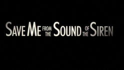 Save Me from the Sound of the Siren