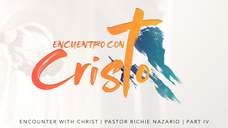 Encuentro con Cristo | Encounter with Christ | Pt. 4