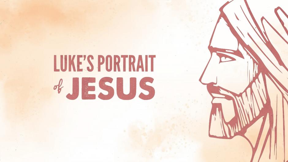 Luke's Portrait of Jesus