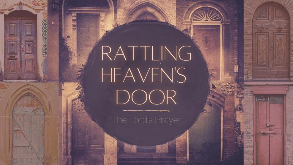Rattling Heaven's Door - The Lord's Prayer