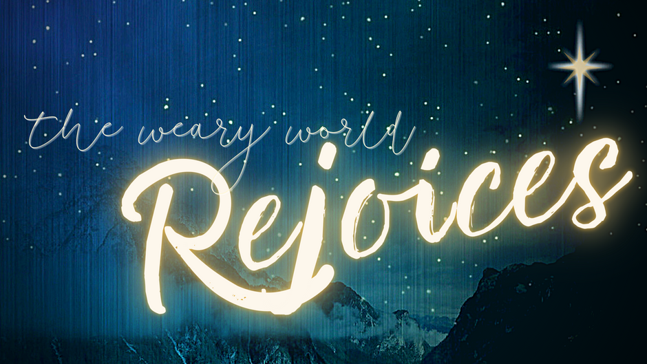 Advent Series ~ The Weary World Rejoices