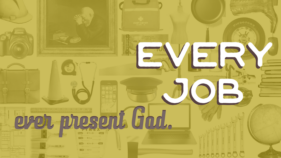Every Job, Every Present God.