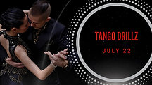 Tango DrillZ™ July 22