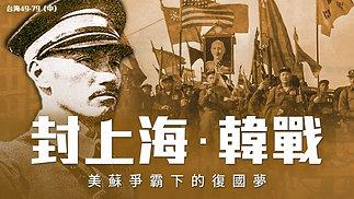 【歷史翻案驚奇】台海49-79(中):封鎖上海與韓戰 美蘇爭霸下的復國夢