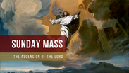 Sunday Mass - The Ascension of the Lord
