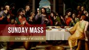 Sunday Mass - 5th Sunday of Easter