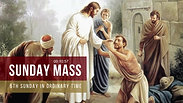 Sunday Mass - 6th Sunday in Ordinary Time