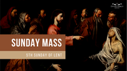 Sunday Mass - 5th Sunday of Lent