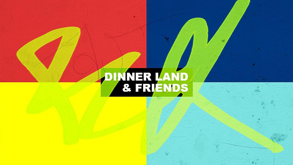 Dinner Land & Friends