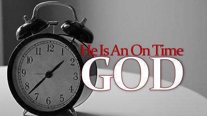 Feb 16 He Is An On Time God