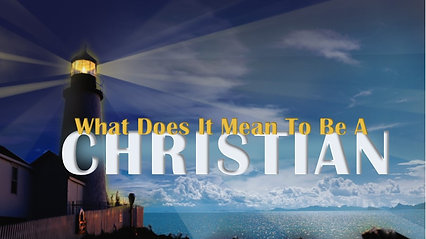 Feb 23 What Does It Mean To Be A Christian