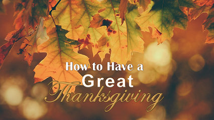 Nov 24 How To Have A Great Thanksgiving