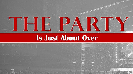 Mar 15-The Party Is Just About Over