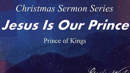 Dec. 9 Sermon-Jesus Prince of Kings