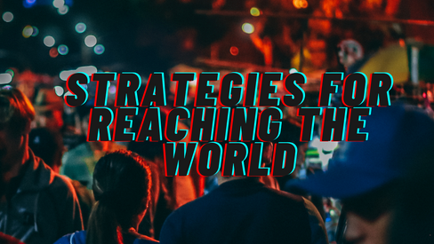 StrategiesForReachingTheWorld