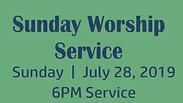 Sunday Worship 7.28.19 6PM