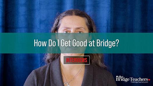 How Do I Get Good at Bridge?