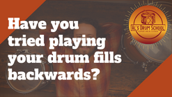 Have you tried playing your fills backwards?