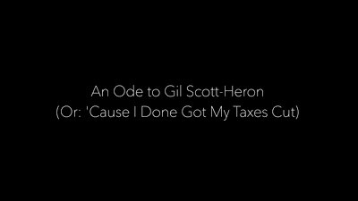 "(An Ode To Gil Scott-Heron) ""Cause I Done Got My Taxes Cut"" - A Poem"