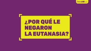 ¿Por qué le negaron la eutanasia?