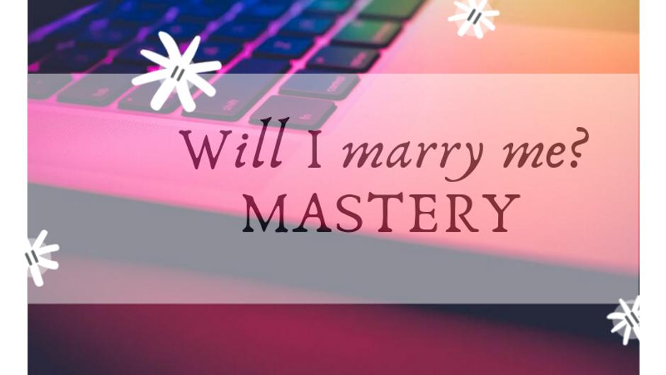 Will I marry me? Mastery