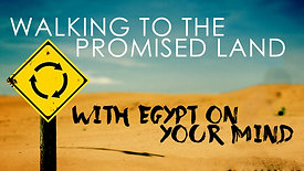 Walking to the Promised Land with Egypt on your Mind