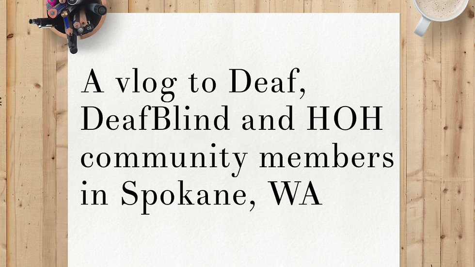 A vlog to Deaf, DeafBlind and HoH community members.