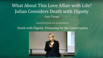 Part 3 - What About This Love Affair With Life? Julian Considers Death with Dignity