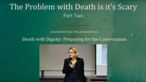 Part 2 - The Problem With Death is It's Scary