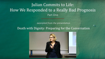 Part 1 - Julian Commits to Life: How We Respond to a Really Bad Prognosis