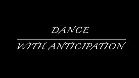DANCE WITH ANTICIPATION