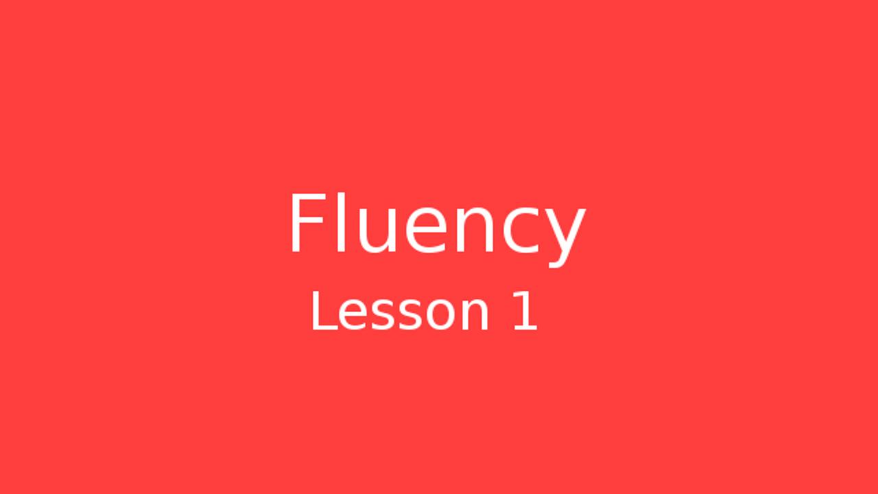Fluency Lesson 1