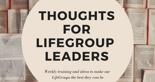 Thoughts for LifeGroup Leaders - Fall 2017 Part 4