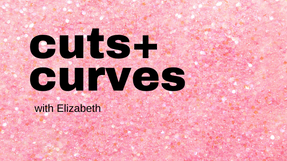 Cuts and Curves with Elizabeth 10-11-20