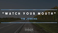 WATCH YOUR MOUTH | Tim Jenkins