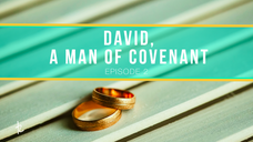 David, a man of covenant (Episode 2)