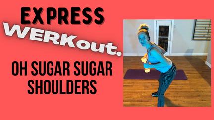 Express WERKout: Ohh Sugar Sugar Shoulders (upperbody)