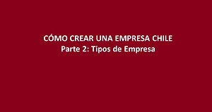 Cómo Crear una empresa en Chile Ep2 - Tipos de Empresas