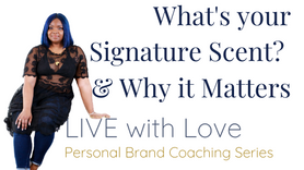 What Is Your Signature Scent? & Why it Matters to your Personal Brand.