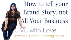 How to Tell Your Brand Story & Not All Your Business!