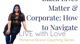 BLACK LIVES MATTER & CORPORATE: HOW TO NAVIGATE