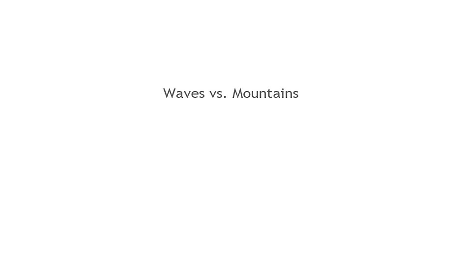 Waves vs Mountains