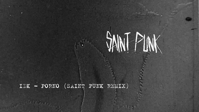 IDK - Porno (Saint Punk Remix)