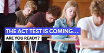 The ACT Test Is Coming...